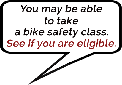 you may be able to take a bike safety class. see if you qualify